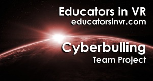 Cyberbullying Team Project with Educators in VR.